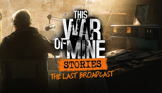 Buy This War Of Mine Stories The Last Broadcast Ep 2 From The Humble Store And Save 33